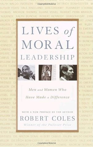 Lives of Moral Leadership: Men and Women Who Have Made a Difference