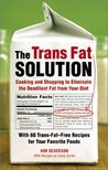 The Trans Fat Solution: Cooking and Shopping to Eliminate the Deadliest Fat from Your Diet