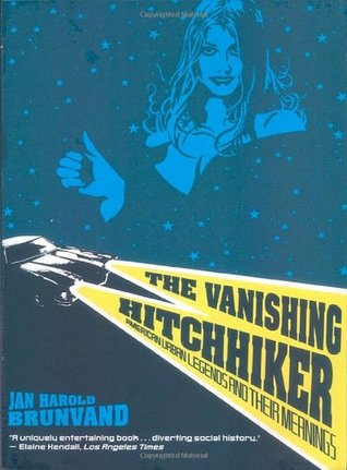 The Vanishing Hitchhiker by Jan Harold Brunvand