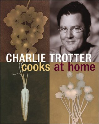 Charlie Trotter Cooks at Home by Charlie Trotter