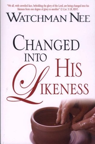 Changed Into His Likeness by Watchman Nee