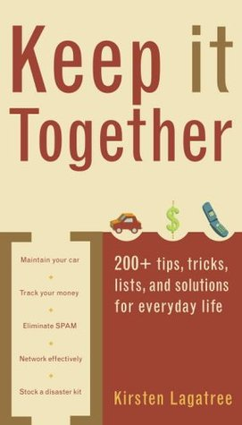 Keep It Together: 200+ tips, tricks, lists, and solutions for everyday life-paperback