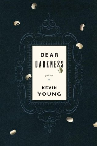 Dear Darkness by Kevin Young
