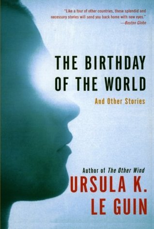 The Birthday of the World and Other Stories by Ursula K. Le Guin