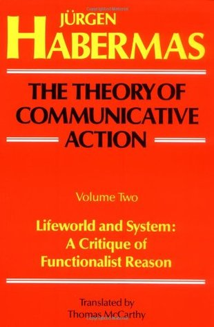 The Theory of Communicative Action, Vol 2 by Jürgen Habermas