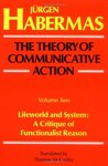 The Theory of Communicative Action, Vol 2: Lifeworld & System: A Critique of Functionalist Reason
