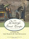 Mr. Darcy's Great Escape: A Tale of the Darcys & the Bingleys (Pride and Prejudice Continues, # 3)