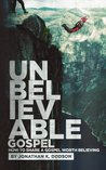 Unbelievable Gospel: How to Share a Gospel Worth Believing