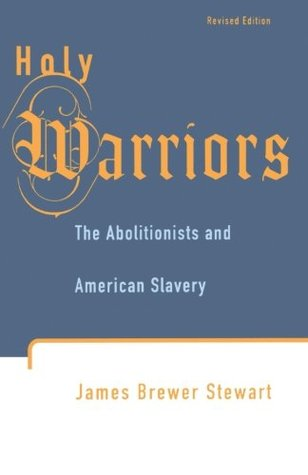 Holy Warriors: The Abolitionists & American Slavery