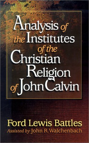 Review Analysis of the Institutes of the Christian Religion of John Calvin PDF by Ford Lewis Battles, John Walchenbach, John R. Walchenbach