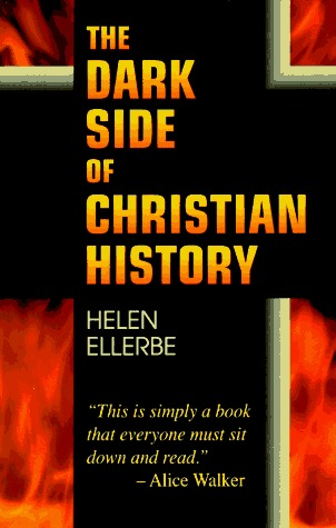 The Dark Side of Christian History by Helen Ellerbe