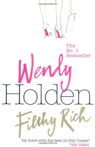 Filthy Rich. Wendy Holden by Wendy Holden