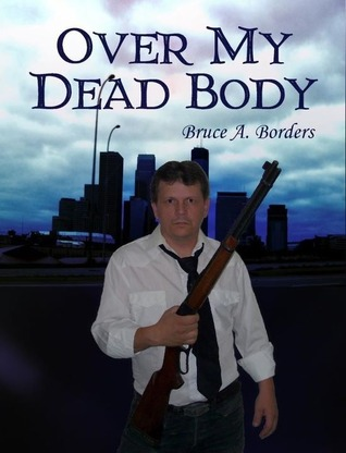 Over My Dead Body by Bruce A. Borders