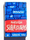 A Brief Dictionary of American Superstitions