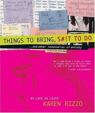 Things to Bring, S#!T to Do... and other inventories of anxiety by Karen Rizzo