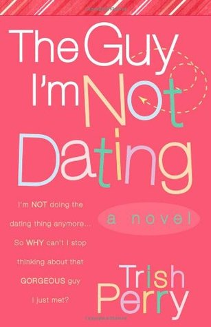 The Guy I'm Not Dating by Trish Perry