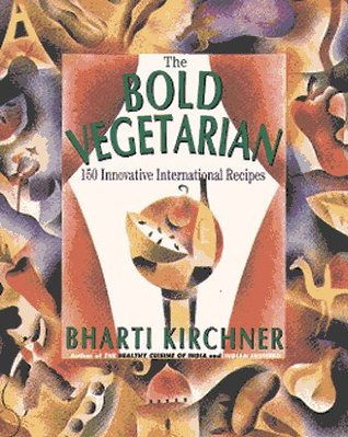 The Bold Vegetarian: 150 Inspired International Recipes