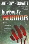 Horowitz Horror: Stories You'll Wish You Never Read