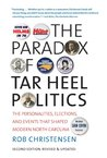 Paradox of Tar Heel Politics ; Updated Edition--with a new preface by the author - The Personalities, Elections, and Events That Shaped Modern North Carolina