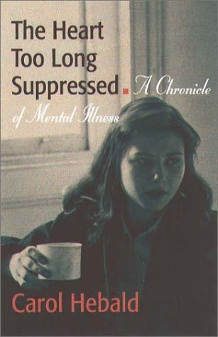 The Heart Too Long Surpressed: A Chronicle of Mental Illness