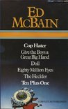Ed McBain : Cop Hater ; Give the Boys a Great Big Hand ; Doll ; Eighty Million Eyes ; The Heckler ; Ten Plus One