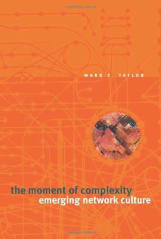 The Moment of Complexity by Mark C. Taylor