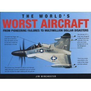 The World's Worst Aircraft: From Pioneering Failures to Multimillion Dollar Disasters
