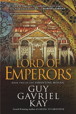 Lord of Emperors (The Sarantine Mosaic #2) by Guy Gavriel Kay