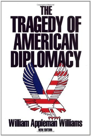 The Tragedy of American Diplomacy by William Appleman Williams