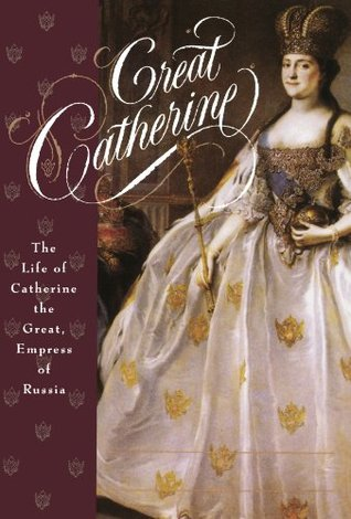 Great Catherine: The Life of Catherine the Great, Empress of Russia
