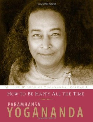 How to Be Happy All the Time by Paramahansa Yogananda