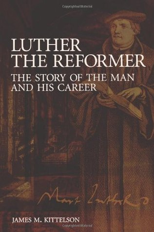 Luther the Reformer by James M. Kittelson