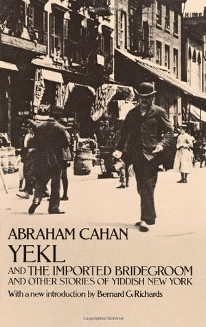 Yekl and the Imported Bridegroom and Other Stories of the New... by Abraham Cahan
