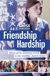 Discovery Girls Guide To: Friendship Hardship...You Are Not Alone (Discovery Girls Middle School Survival Guides)