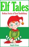 Elf Tales: Bedtime Stories of Tinsel Tumbleflump (Kids Christmas Books)