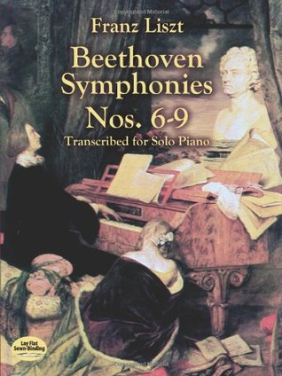 Beethoven Symphonies Nos. 6-9 Transcribed for Solo Piano by Franz Liszt