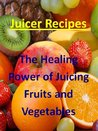 Juicing Recipes by Mark Rootman
