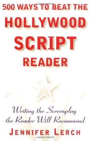 500 Ways to Beat the Hollywood Script Reader by Jennifer Lerch