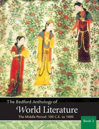 The Bedford Anthology of World Literature Book 2: The Middle Period, 100 C.E.-1450