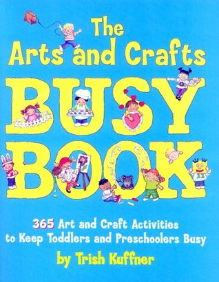 The Arts and Crafts Busy Book by Trish Kuffner