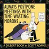 Always Postpone Meetings with Time-Wasting Morons by Scott Adams