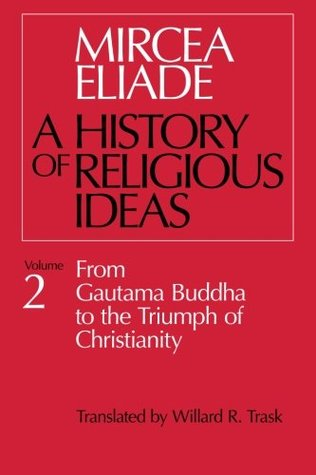 A History of Religious Ideas 2: From Gautama Buddha to the Triumph of Christianity