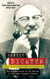 Ernest Dichter, Motivation Research and the Making of Postwar Consumer Culture