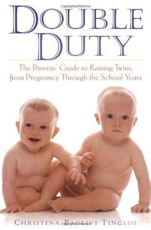 Double Duty : The Parents' Guide to Raising Twins, from Pregnancy Through the School Years