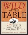 Wild at the Table: 275 Years of North American Fish & Game Cookery