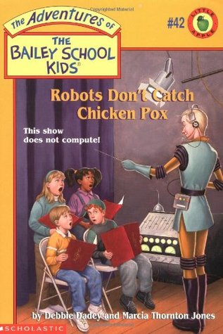 Robots Don't Catch Chicken Pox (The Adventures of the Bailey School Kids, #42)