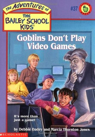 Goblins Don't Play Video Games (The Adventures of the Bailey School Kids, #37)