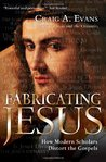 Fabricating Jesus: How Modern Scholars Distort the Gospels
