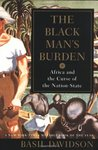 The Black Man's Burden: Africa and the Curse of the Nation-State
