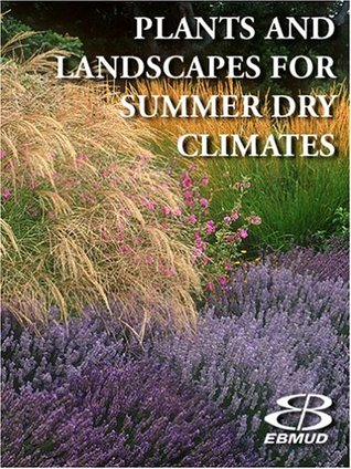 Plants and Landscapes for Summer-Dry Climates of the San Fran... by East Bay M. U. D. Staff